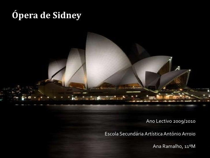 Ópera de Sidney<br />Ano Lectivo 2009/2010<br />Escola Secundária Artística António Arroio<br />Ana Ramalho, 11ºM<br />