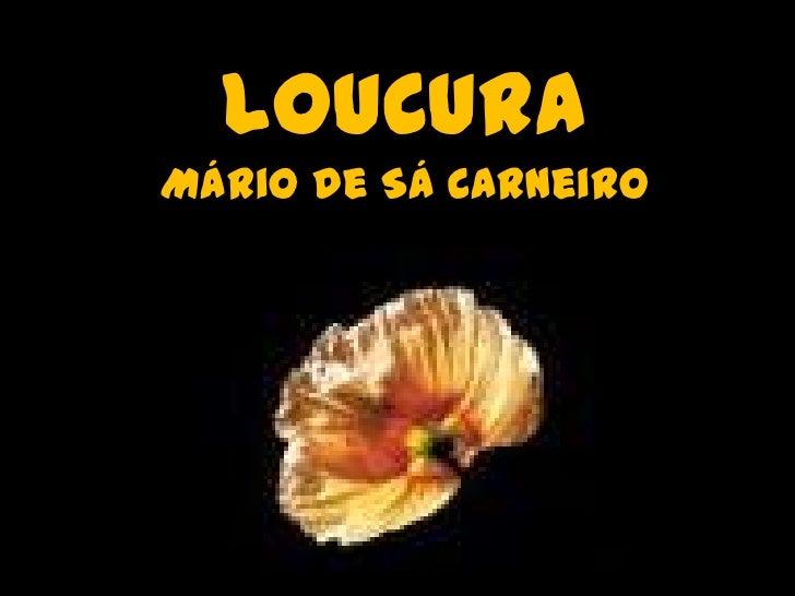 LOUCURA<br />Mário de Sá Carneiro<br />
