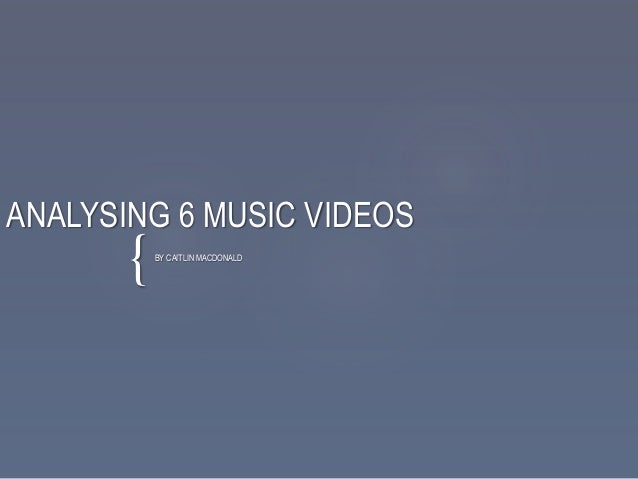 { ANALYSING 6 MUSIC VIDEOS BY CAITLIN MACDONALD