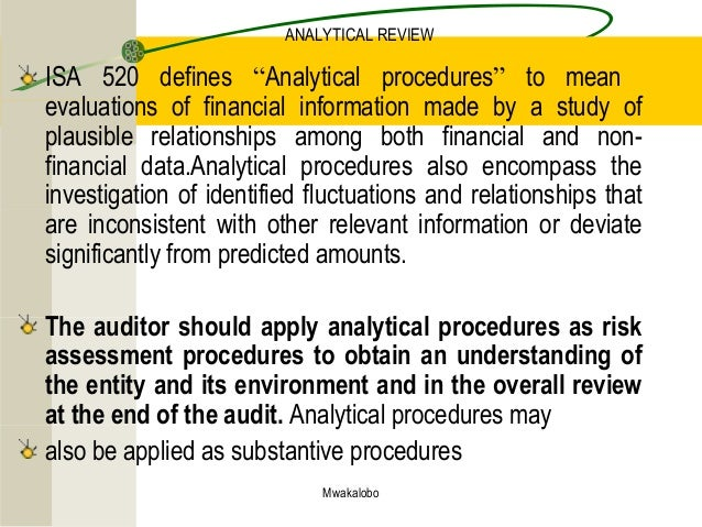 "Mwakalobo ANALYTICAL REVIEW ISA 520 defines ""Analytical procedures"" to mean evaluations of financial information made by a..."