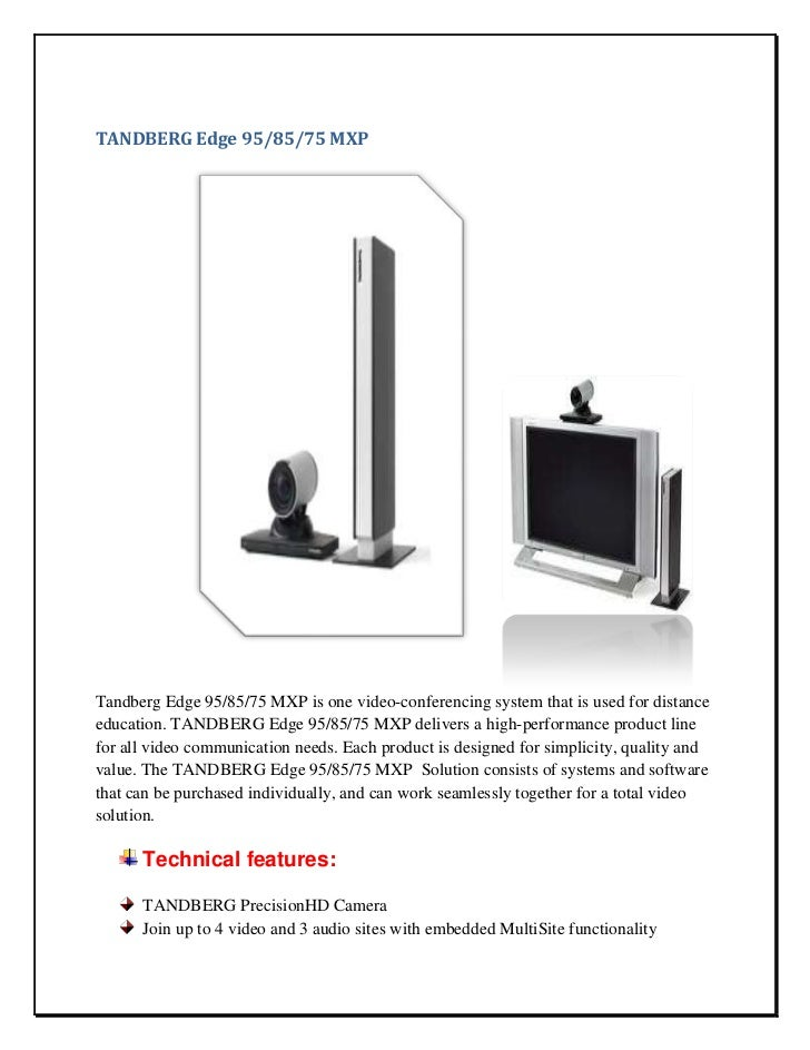 TANDBERG Edge 95/85/75 MXPTandberg Edge 95/85/75 MXP is one video-conferencing system that is used for distanceeducation. ...
