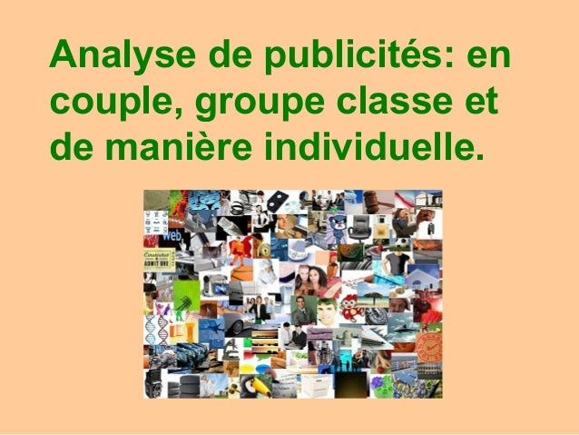 Analyse de publicités: encouple, groupe classe etde manière individuelle.