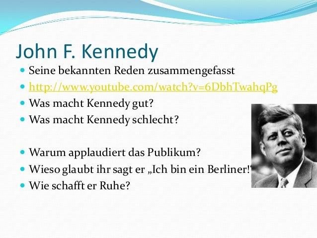 John F. Kennedy  Seine bekannten Reden zusammengefasst  http://www.youtube.com/watch?v=6DbhTwahqPg  Was macht Kennedy g...