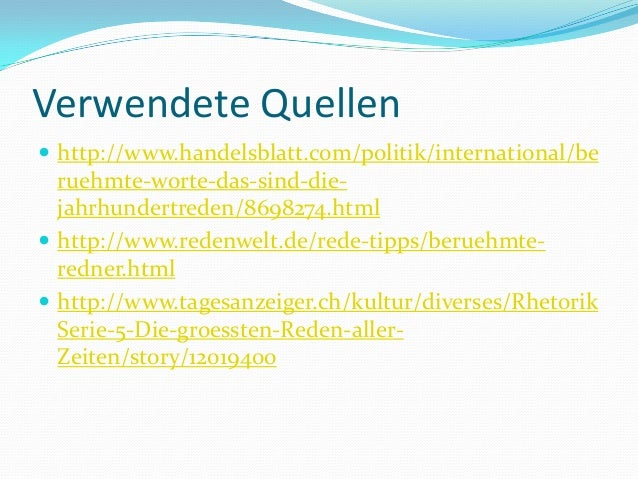 Verwendete Quellen  http://www.handelsblatt.com/politik/international/be  ruehmte-worte-das-sind-diejahrhundertreden/8698...