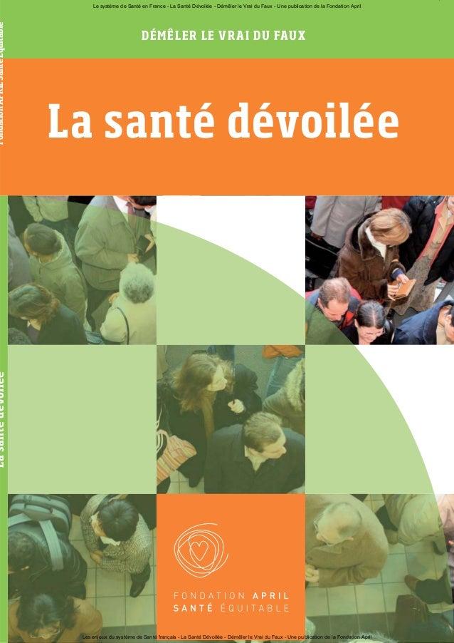 La santé dévoilée DÉMÊLER LE VRAI DU FAUX LasantédévoiléeFondationAPRILSantéÉquitable Le système de Santé en France - La S...
