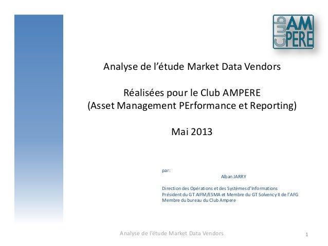 Analyse de l'étude Market Data VendorsRéalisées pour le Club AMPERE(Asset Management PErformance et Reporting)Mai 2013Anal...