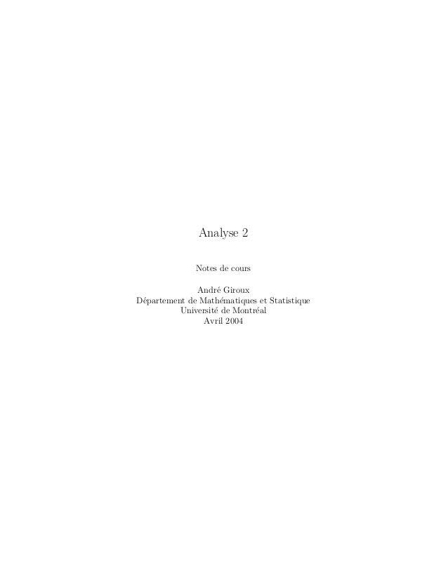 Analyse 2 Notes de cours Andr´e Giroux D´epartement de Math´ematiques et Statistique Universit´e de Montr´eal Avril 2004