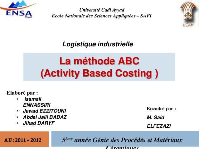 1 A.U : 2011 – 2012 K Université Cadi Ayyad Ecole Nationale des Sciences Appliquées – SAFI 5ème année Génie des Procédés e...