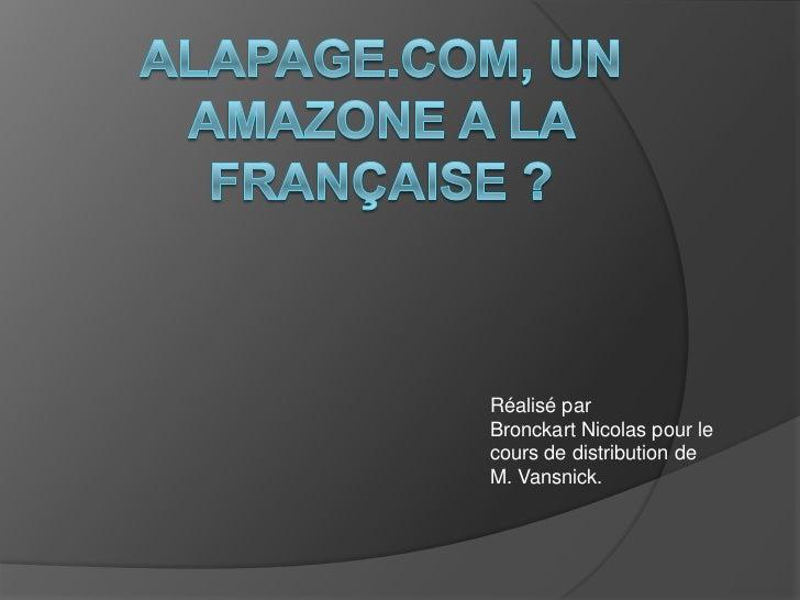 Alapage.com, un amazone a la française ?<br />Réalisé par <br />Bronckart Nicolas pour le cours de distribution de M. Vans...