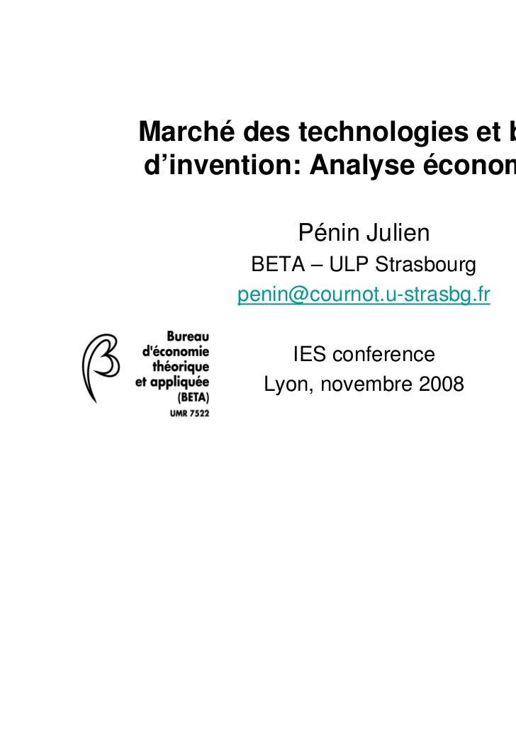 Marché des technologies et brevetd'invention: Analyse économique             Pénin Julien        BETA – ULP Strasbourg    ...