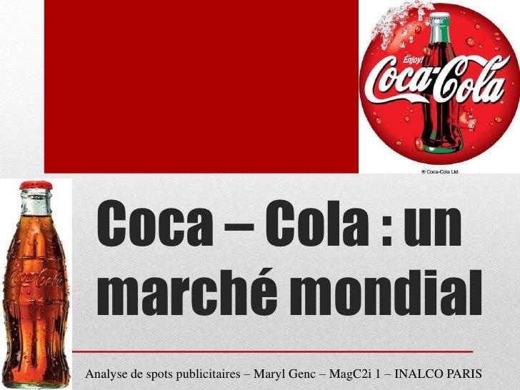 Coca – Cola : un marché mondialAnalyse de spots publicitaires – Maryl Genc – MagC2i 1 – INALCO PARIS