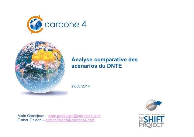 Analyse comparative des scénarios du DNTE 27/05/2014 Alain Grandjean – alain.grandjean@carbone4.com Esther Finidori – esth...