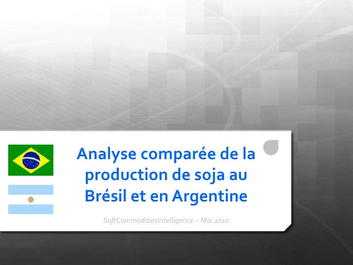 Analyse comparée de la production de soja au Brésil et en Argentine <br />SoftCommoditiesIntelligence – Mai 2010<br />