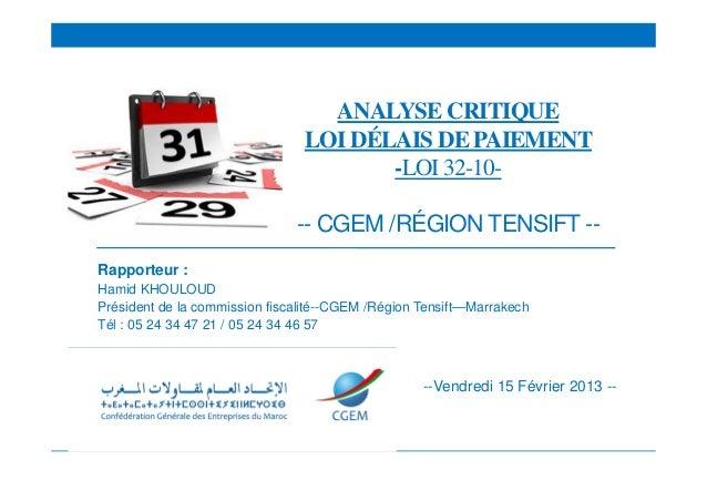 ANALYSE CRITIQUELOI DÉLAIS DE PAIEMENT-LOI 32-10--- CGEM /RÉGION TENSIFT --Rapporteur :Hamid KHOULOUDPrésident de la commi...