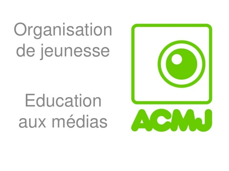 Organisation de jeunesse<br />Education aux médias<br />