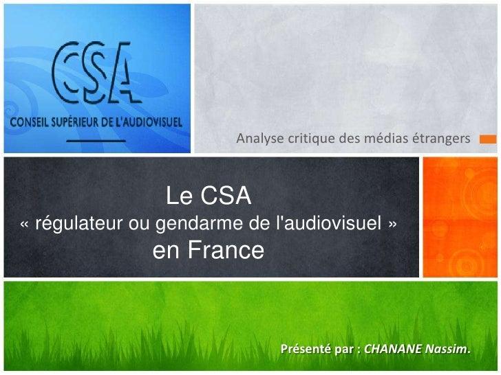 Analyse critique des médias étrangers                Le CSA« régulateur ou gendarme de laudiovisuel »               en Fra...
