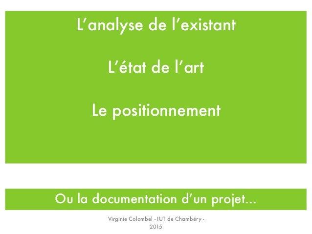 L'analyse de l'existant L'état de l'art Le positionnement Ou la documentation d'un projet... Virginie Colombel - IUT de Ch...