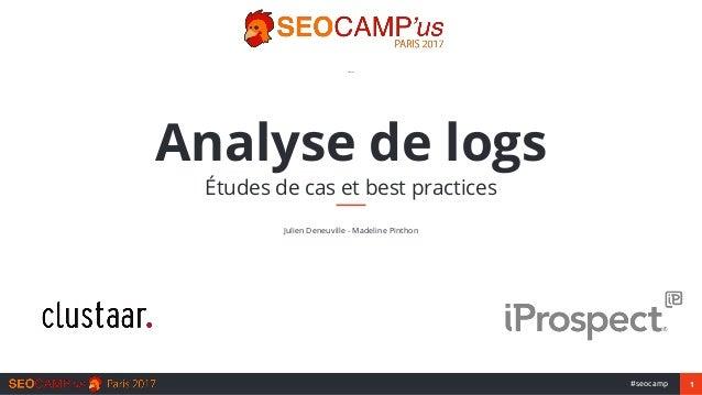 1#seocamp Julien Deneuville - Madeline Pinthon Analyse de logs Études de cas et best practices