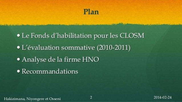 Plan  Le Fonds d'habilitation pour les CLOSM  L'évaluation sommative (2010-2011)   Analyse de la firme HNO  Recommanda...