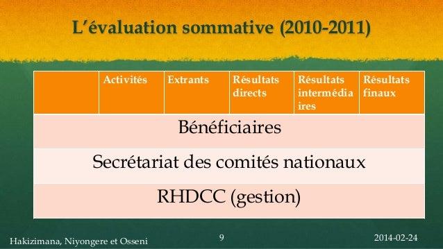 L'évaluation sommative (2010-2011) Activités  Extrants  Résultats directs  Résultats Résultats intermédia finaux ires  Bén...