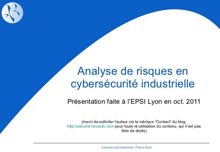 Analyse de risques en cybersécurité industrielle Présentation faite à l'EPSI Lyon en oct. 2011 (merci de solliciter l'aute...