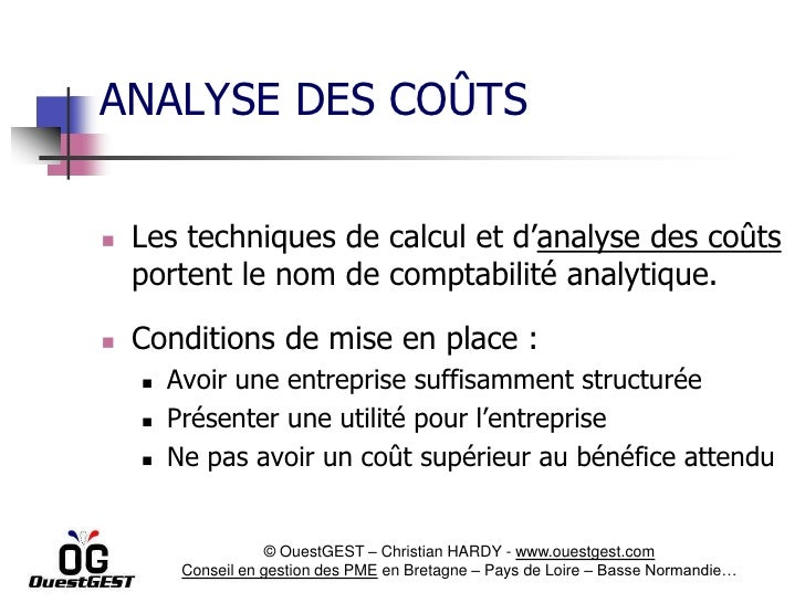 ANALYSE DES COÛTS   Les techniques de calcul et d'analyse des coûts    portent le nom de comptabilité analytique.   Cond...