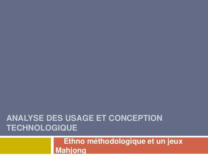 Analyse des usage et conception technologique<br />Ethno méthodologique et un jeux Mahjong<br />