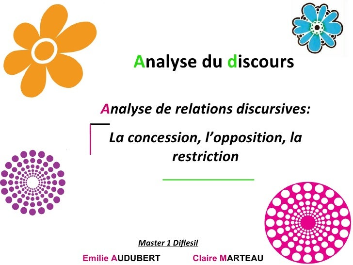 A nalyse du  d iscours A nalyse de relations discursives: La concession, l'opposition, la restriction Emilie A UDUBERT   C...
