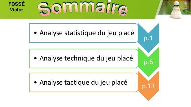 p.1 • Analyse statistique du jeu placé p.6• Analyse technique du jeu placé p.13• Analyse tactique du jeu placé FOSSÉ Victor