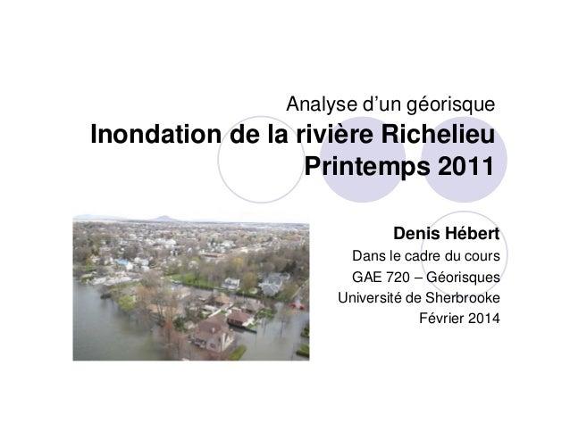 Analyse d'un géorisque  Inondation de la rivière Richelieu Printemps 2011 Denis Hébert Dans le cadre du cours GAE 720 – Gé...