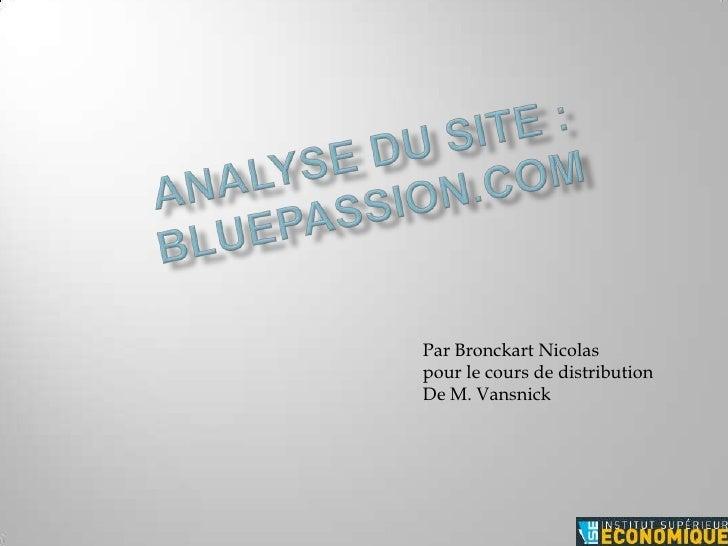 Analyse du site :Bluepassion.com<br />Par Bronckart Nicolaspour le cours de distribution<br />De M. Vansnick<br />