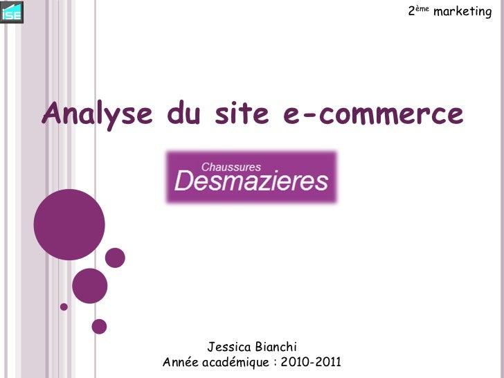 Jessica Bianchi Année académique : 2010-2011 2 ème  marketing Analyse du site e-commerce