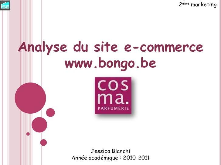 2ème marketing<br />Analyse du site e-commerce<br />www.bongo.be <br />Jessica Bianchi<br />Année académique : 2010-2011<b...
