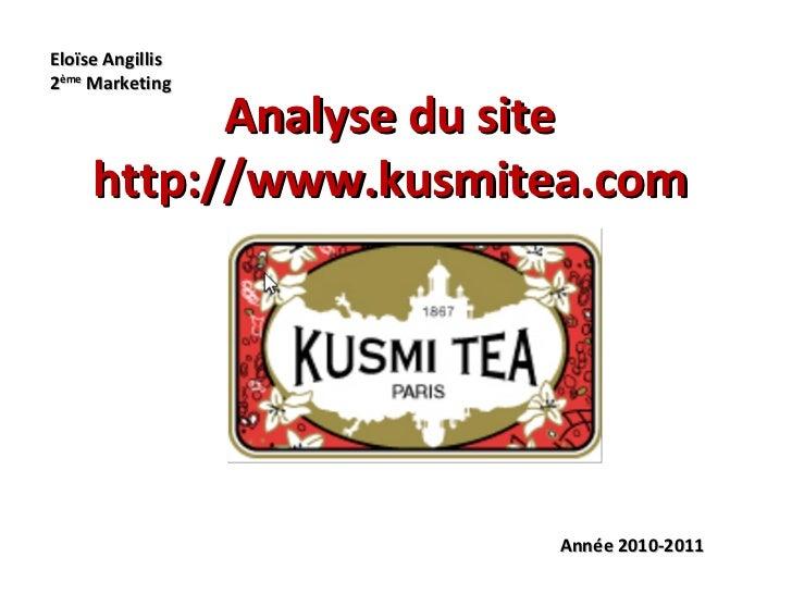 Analyse du site http://www.kusmitea.com Année 2010-2011 Année 2010-2011 Eloïse Angillis 2 ème  Marketing