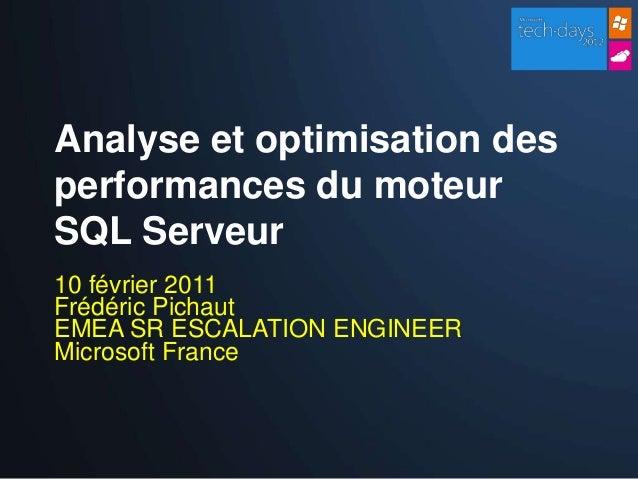 Analyse et optimisation desperformances du moteurSQL Serveur10 février 2011Frédéric PichautEMEA SR ESCALATION ENGINEERMicr...