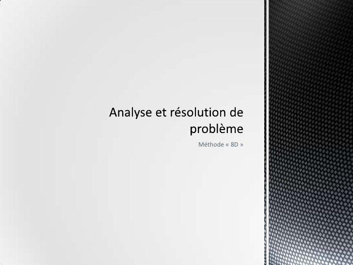 Méthode «8D»<br />Analyse et résolution de problème<br />