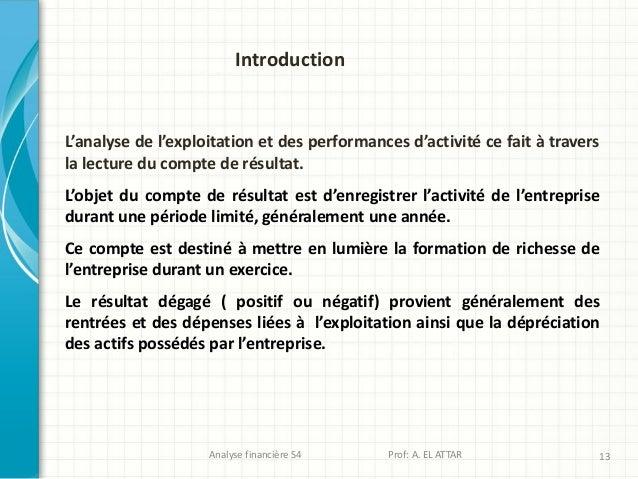 L'analyse de l'exploitation et des performances d'activité ce fait à travers la lecture du compte de résultat. L'objet du ...