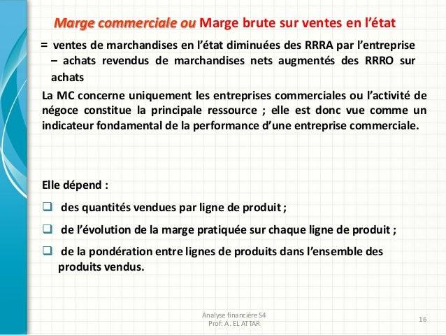 Marge commerciale ou Marge brute sur ventes en l'état = ventes de marchandises en l'état diminuées des RRRA par l'entrepri...