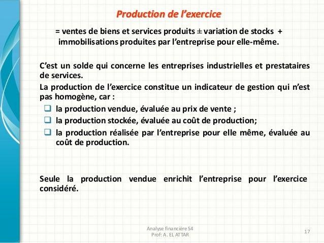 Production de l'exercice = ventes de biens et services produits ± variation de stocks + immobilisations produites par l'en...