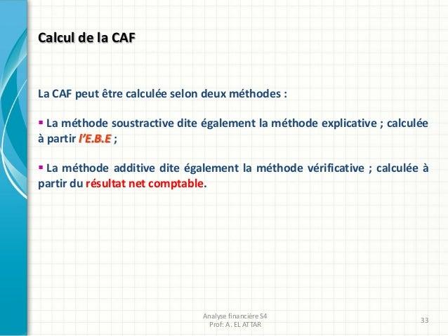 Calcul de la CAF La CAF peut être calculée selon deux méthodes :  La méthode soustractive dite également la méthode expli...