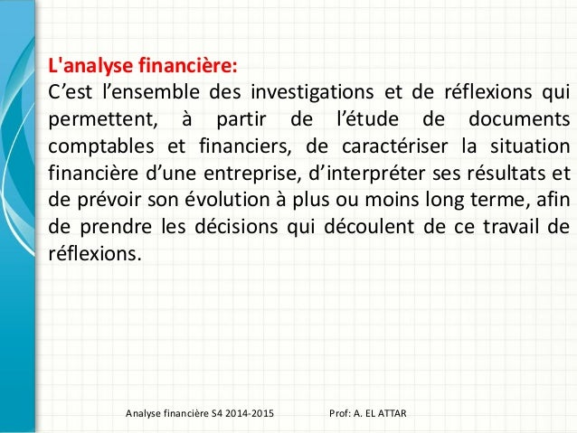 L'analyse financière: C'est l'ensemble des investigations et de réflexions qui permettent, à partir de l'étude de document...