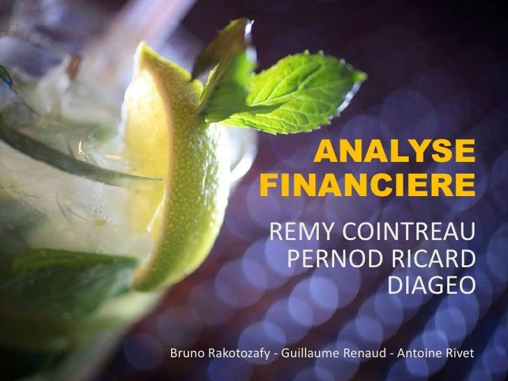 ANALYSE FINANCIERE<br />REMY COINTREAU <br />PERNOD RICARD<br />DIAGEO <br />Bruno Rakotozafy - Guillaume Renaud - Antoine...