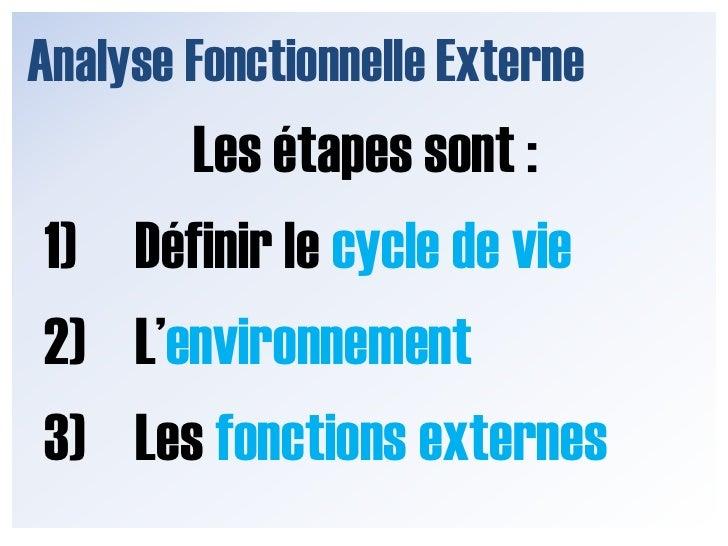 Analyse Fonctionnelle Externe<br />Afin de traduire ce besoin en fonctions, vous utiliserez <br />l'AFE*<br />*AFE = Analy...
