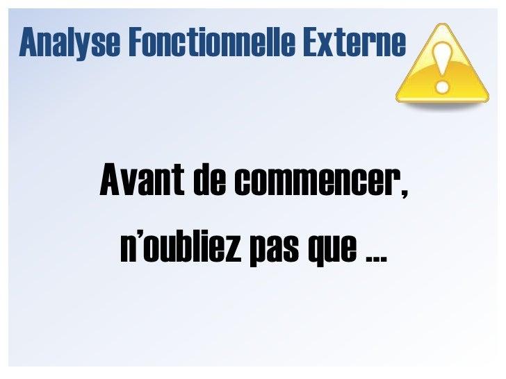 Analyse Fonctionnelle Externe<br />Les étapes sont :<br />Définir le cycle de vie<br />L'environnement<br />Les fonctions ...