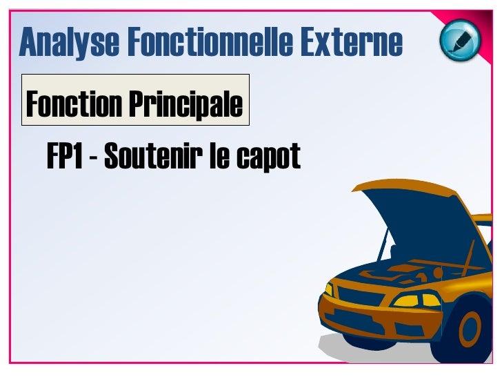 Analyse Fonctionnelle Externe<br />Fonctions Principales<br />Fonctions Secondaires<br />Fonctions Contraintes<br />