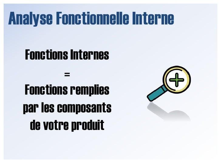 Analyse Fonctionnelle Interne<br />Fonctions Internes <br />= <br />Fonctions remplies <br />par les composants  <br />de ...