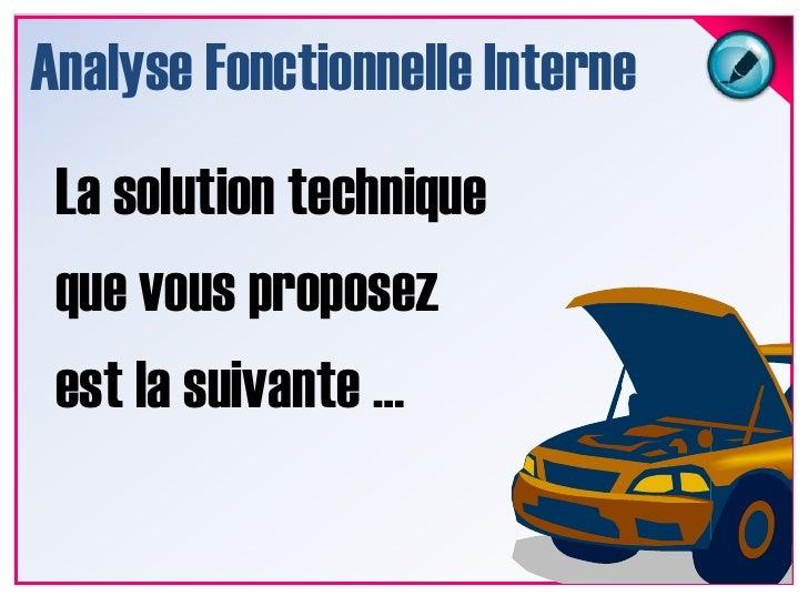 Analyse Fonctionnelle Interne<br />La solution technique que vous proposez est la suivante …<br />