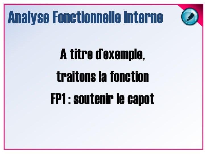 Analyse Fonctionnelle Interne<br />A titre d'exemple, <br />traitons la fonction <br />FP1 : soutenir le capot<br />