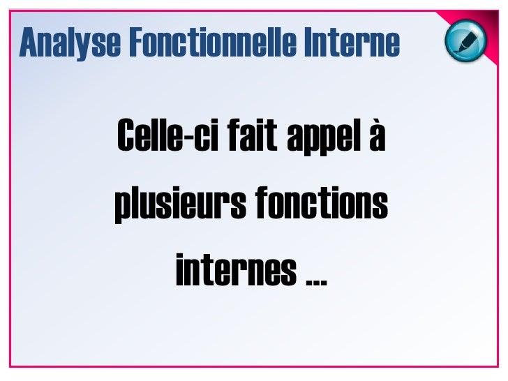 Analyse Fonctionnelle Interne<br />Celle-ci fait appel à plusieurs fonctions internes …<br />