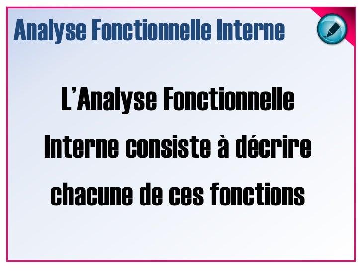 Analyse Fonctionnelle Interne<br />L'Analyse Fonctionnelle Interne consiste à décrire chacune de ces fonctions<br />